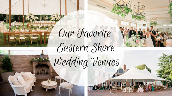 Our Favorite Eastern Shore Wedding Venues in Maryland